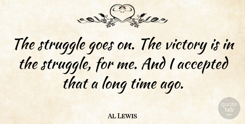 Al Lewis Quote About Struggle, Long, Victory: The Struggle Goes On The...