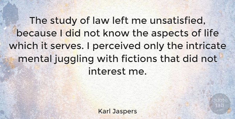 Karl Jaspers Quote About Law, Fiction, Study: The Study Of Law Left...
