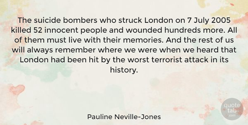 Pauline Neville-Jones Quote About Attack, Heard, History, Hit, Innocent: The Suicide Bombers Who Struck...