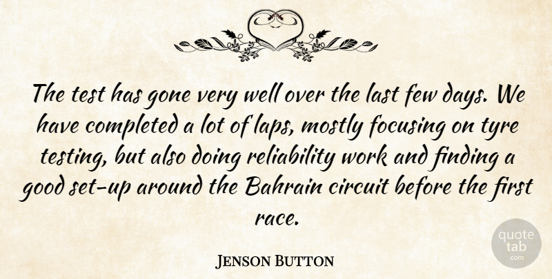 Jenson Button Quote About Bahrain, Circuit, Completed, Few, Finding: The Test Has Gone Very...