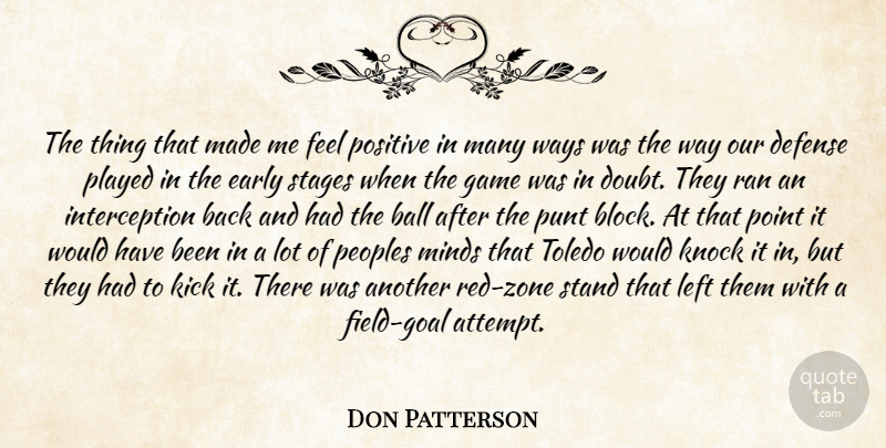 Don Patterson Quote About Ball, Defense, Early, Game, Kick: The Thing That Made Me...
