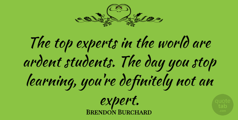 Brendon Burchard Quote About World, Experts, Students: The Top Experts In The...