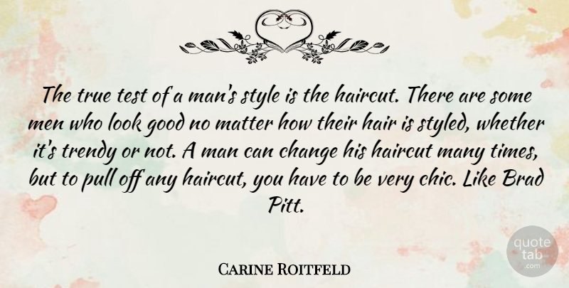 Carine Roitfeld Quote About Brad, Change, Good, Hair, Haircut: The True Test Of A...