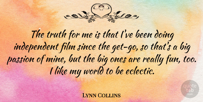 Lynn Collins Quote About Fun, Independent, Passion: The Truth For Me Is...