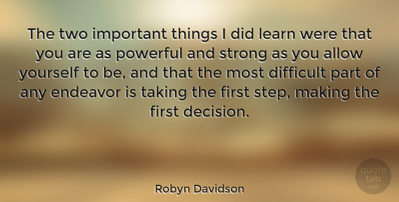 Robyn Davidson Quote About Allow, Difficult, Endeavor, Learn, Powerful: The Two Important Things I...