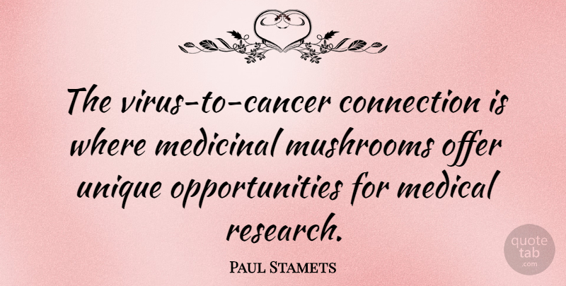Paul Stamets Quote About Cancer, Unique, Opportunity: The Virus To Cancer Connection...