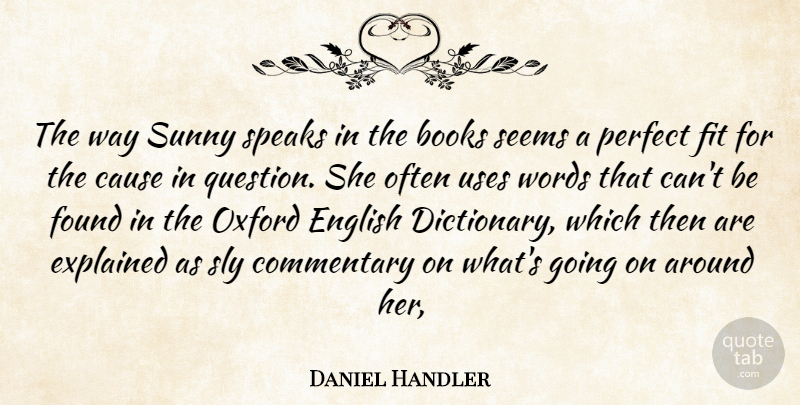 Daniel Handler Quote About Books, Books And Reading, Cause, Commentary, English: The Way Sunny Speaks In...
