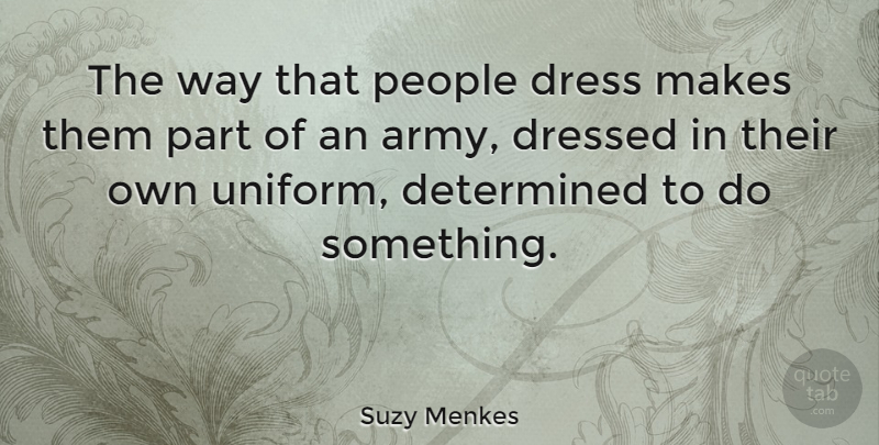 Suzy Menkes Quote About Determined, Dressed, People: The Way That People Dress...