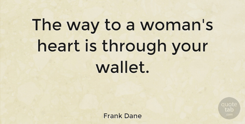 Frank Dane Quote About Love, Heart, Way: The Way To A Womans...