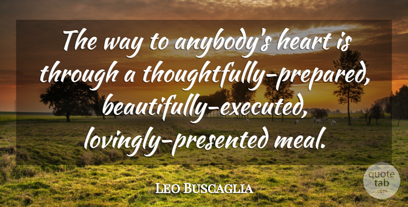 Leo Buscaglia Quote About undefined: The Way To Anybodys Heart...
