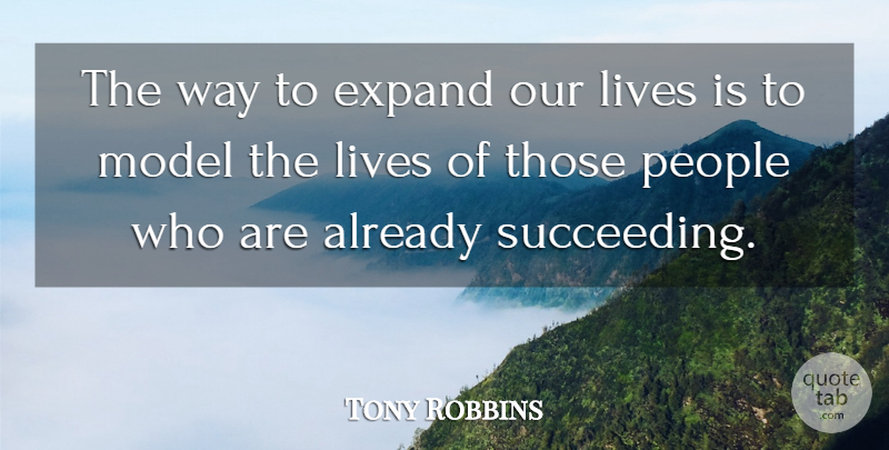 Tony Robbins Quote About People, Way, Succeed: The Way To Expand Our...