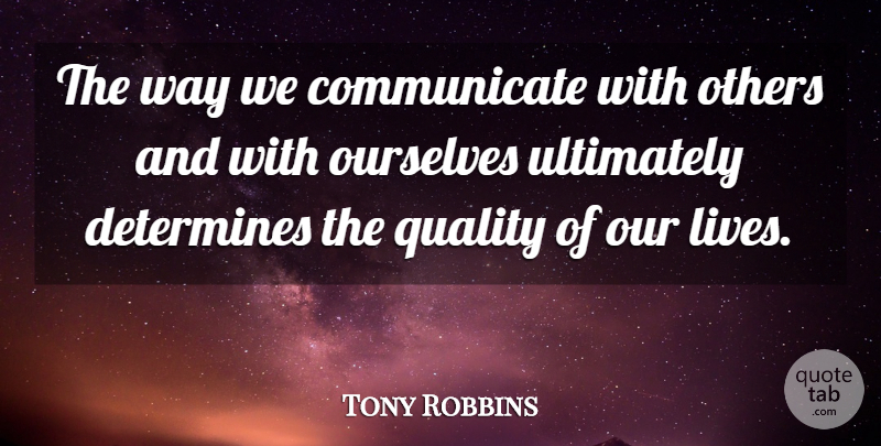 Tony Robbins Quote About Life, Motivational, Relationship: The Way We Communicate With...