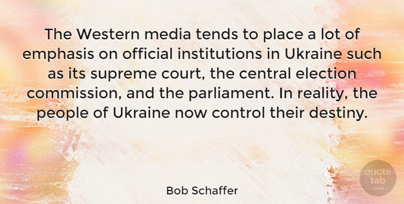 Bob Schaffer Quote About Reality, Destiny, Ukraine: The Western Media Tends To...
