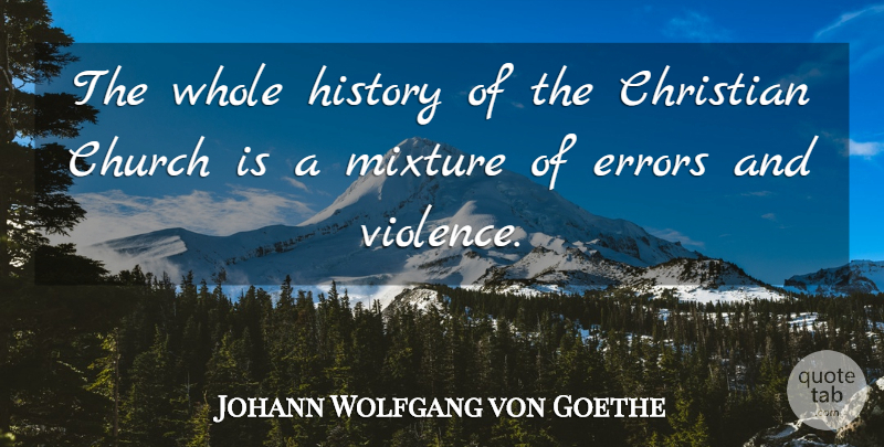 Johann Wolfgang von Goethe Quote About Christian, Atheist, Errors: The Whole History Of The...