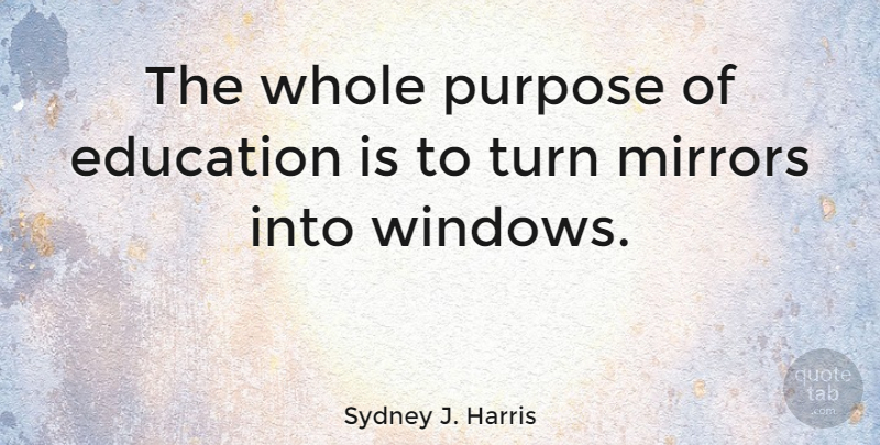 Sydney J. Harris Quote About Graduation, Education, Wall: The Whole Purpose Of Education...