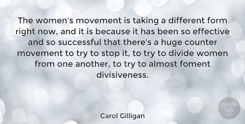 Carol Gilligan Quote About Almost, American Psychologist, Counter, Divide, Effective: The Womens Movement Is Taking...