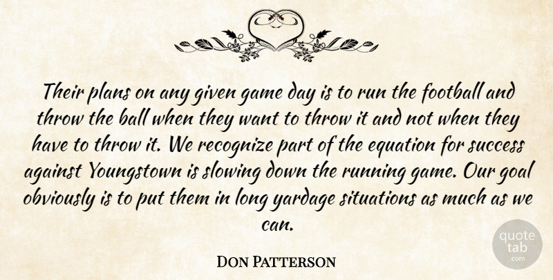 Don Patterson Quote About Against, Equation, Football, Game, Given: Their Plans On Any Given...