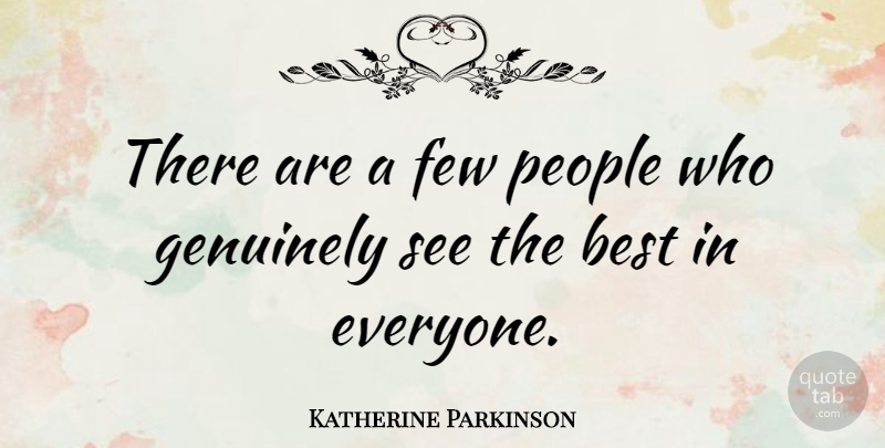 Katherine Parkinson Quote About People: There Are A Few People...