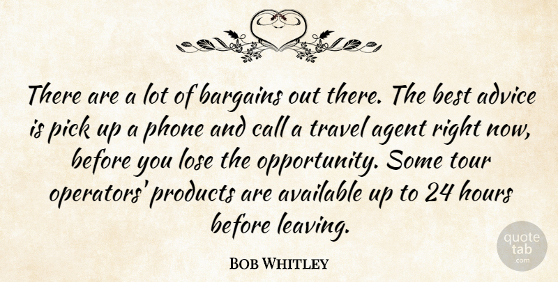 Bob Whitley Quote About Advice, Agent, Available, Bargains, Best: There Are A Lot Of...
