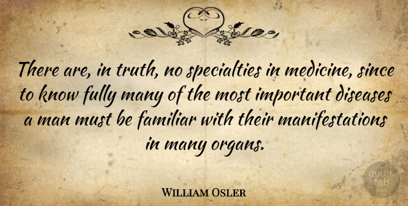 William Osler Quote About Men, Medicine, Important: There Are In Truth No...