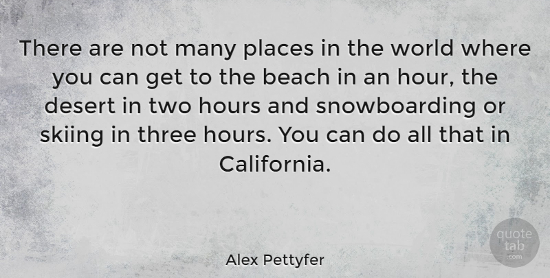 Alex Pettyfer Quote About Hours, Places, Three: There Are Not Many Places...