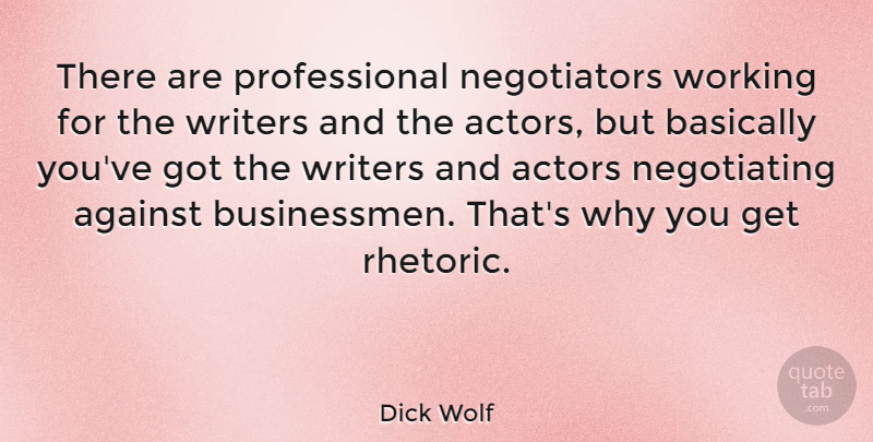Dick Wolf Quote About Basically: There Are Professional Negotiators Working...