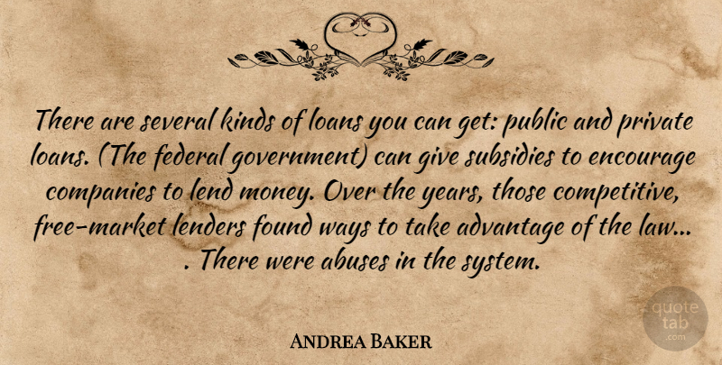 Andrea Baker Quote About Advantage, Companies, Encourage, Federal, Found: There Are Several Kinds Of...