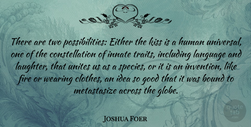 Joshua Foer Quote About Across, Bound, Either, Good, Human: There Are Two Possibilities Either...