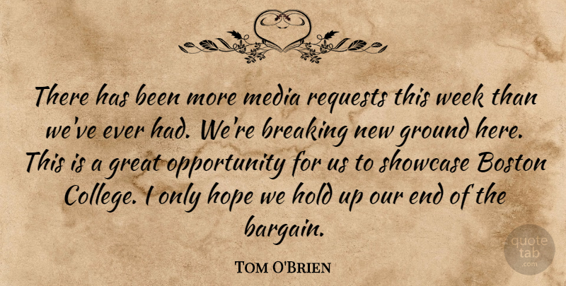 Tom O'Brien Quote About Boston, Breaking, Great, Ground, Hold: There Has Been More Media...