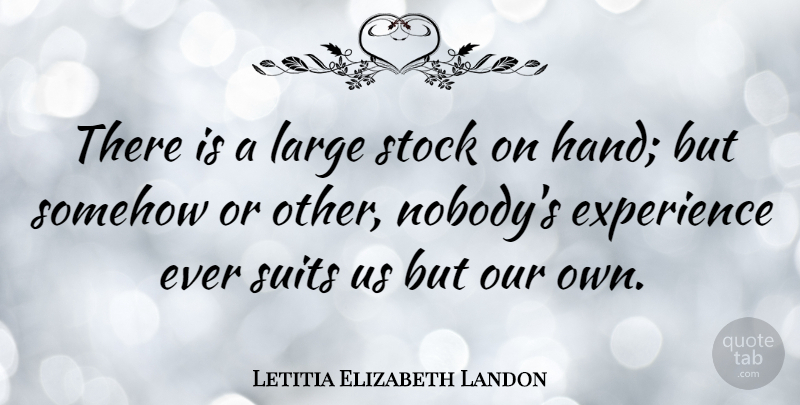 Letitia Elizabeth Landon Quote About Hands, Suits: There Is A Large Stock...