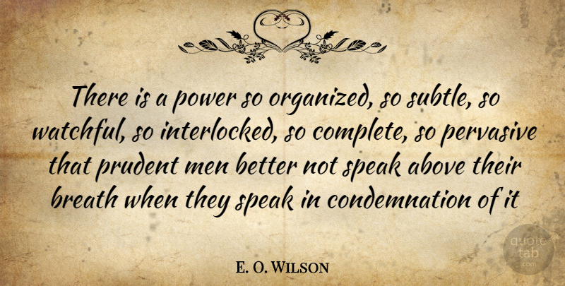 E. O. Wilson Quote About Above, Breath, Men, Pervasive, Power: There Is A Power So...