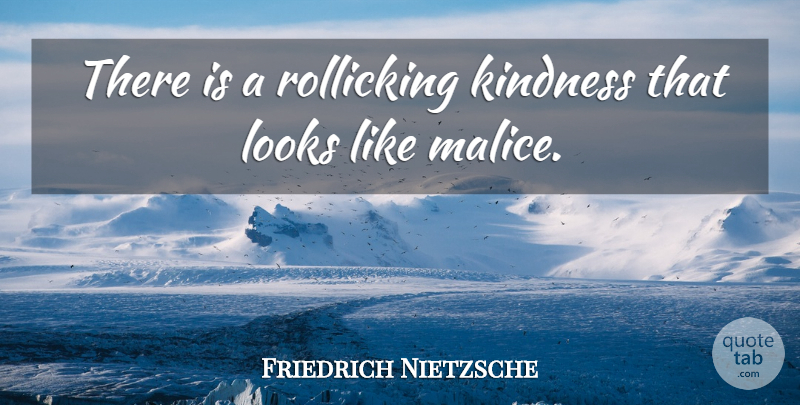 Friedrich Nietzsche Quote About Kindness, Looks, Malice: There Is A Rollicking Kindness...