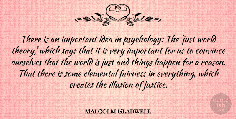 Malcolm Gladwell Quote About Convince, Creates, Elemental, Happen, Illusion: There Is An Important Idea...