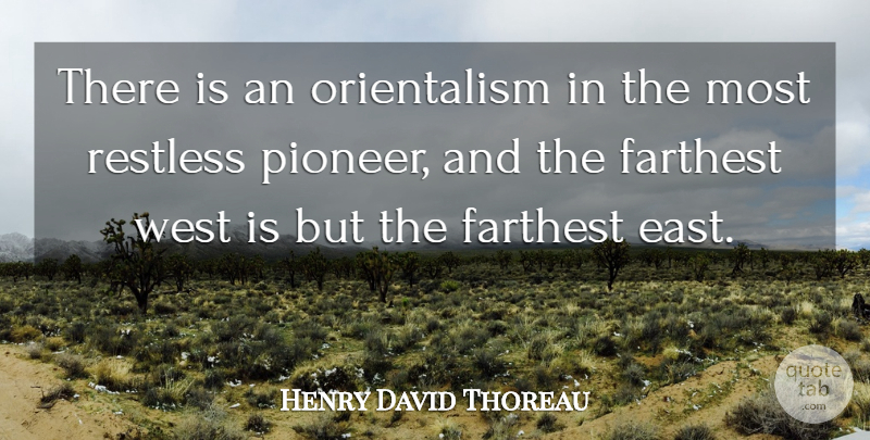 Henry David Thoreau Quote About East, Orientalism, West: There Is An Orientalism In...