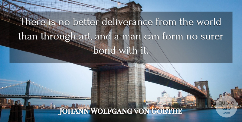 Johann Wolfgang von Goethe Quote About Art, Men, World: There Is No Better Deliverance...