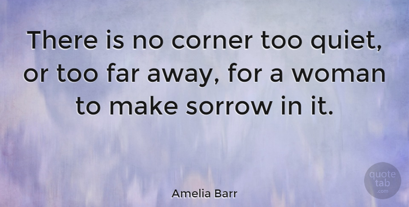 Amelia Barr Quote About Sorrow, Quiet, Far Away: There Is No Corner Too...