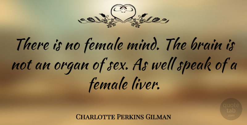 Charlotte Perkins Gilman Quote About Female, Organ: There Is No Female Mind...