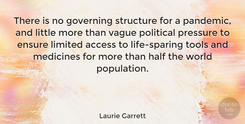 Laurie Garrett Quote About Access, Ensure, Governing, Half, Limited: There Is No Governing Structure...