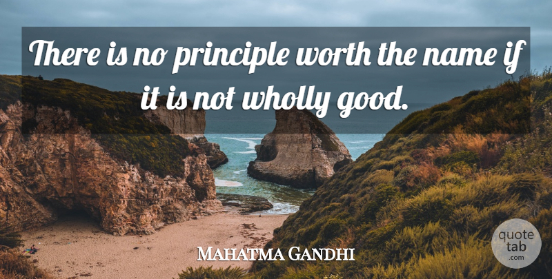 Mahatma Gandhi Quote About Truth, Hypocrite, Names: There Is No Principle Worth...