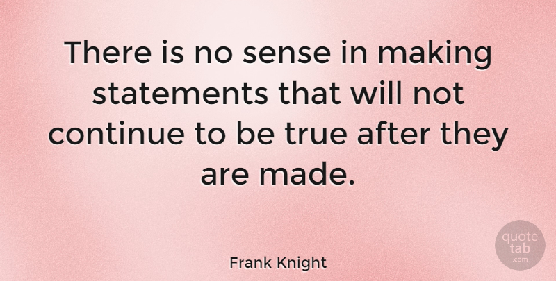 Frank Knight Quote About Economics, Made, Being True: There Is No Sense In...