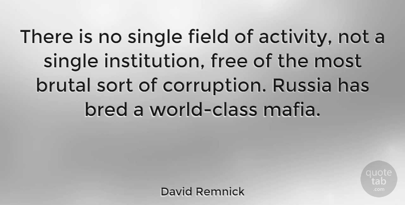 David Remnick Quote About Class, Russia, Mafia: There Is No Single Field...