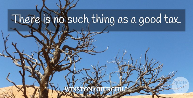 Winston Churchill Quote About Business, Taxes Funny, Income Tax: There Is No Such Thing...