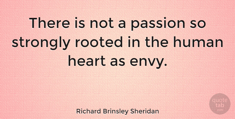 Richard Brinsley Sheridan Quote About Clever, Heart, Passion: There Is Not A Passion...