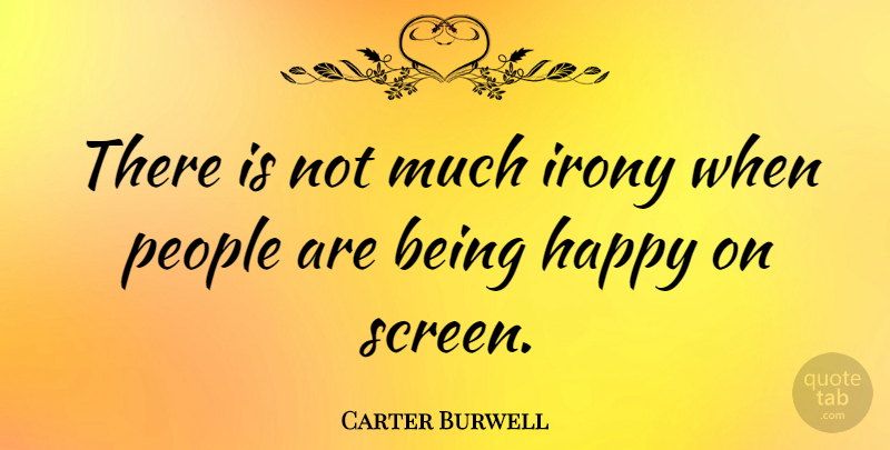 Carter Burwell Quote About Being Happy, People, Irony: There Is Not Much Irony...
