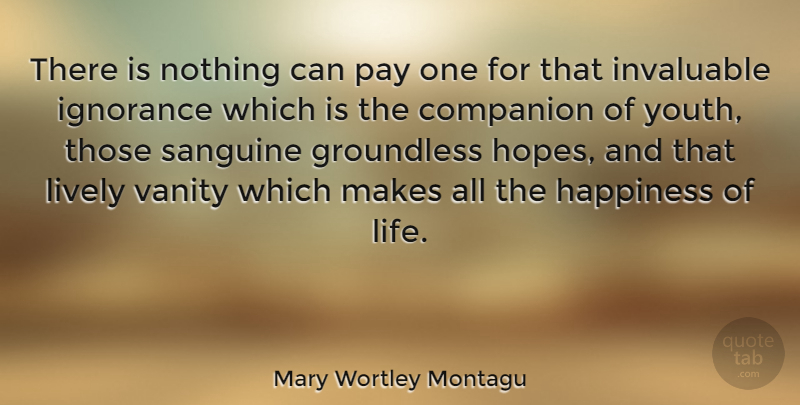 Mary Wortley Montagu Quote About Ignorance, Vanity, Pay: There Is Nothing Can Pay...