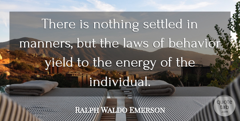 Ralph Waldo Emerson Quote About Law, Yield, Energy: There Is Nothing Settled In...