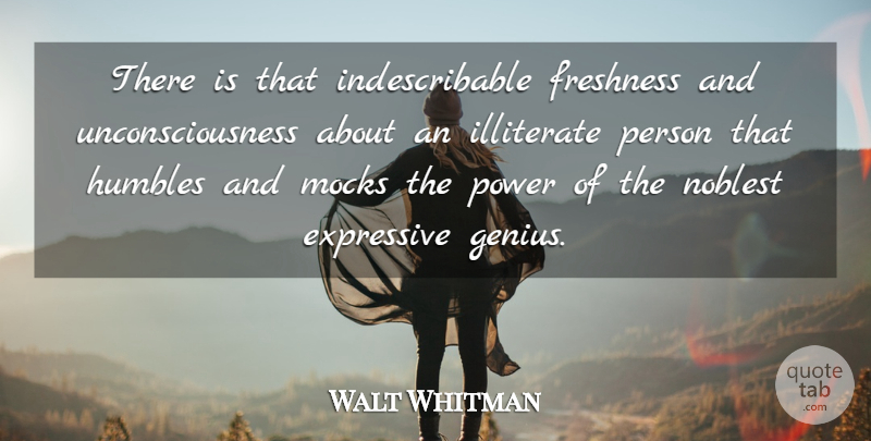 Walt Whitman Quote About Education, Humble, Illiterate Person: There Is That Indescribable Freshness...