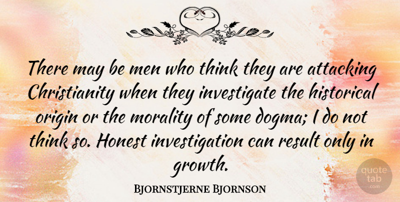 Bjornstjerne Bjornson Quote About Attacking, Historical, Honest, Men, Origin: There May Be Men Who...