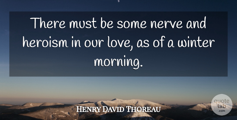 Henry David Thoreau Quote About Morning, Winter, Our Love: There Must Be Some Nerve...