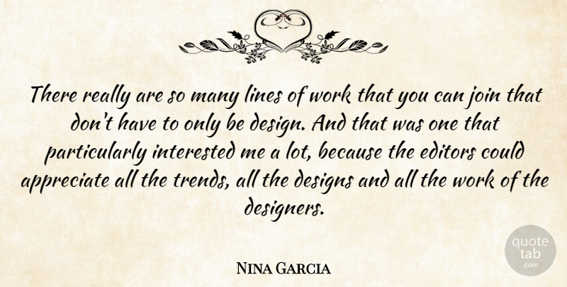 Nina Garcia Quote About Design, Designs, Editors, Interested, Join: There Really Are So Many...